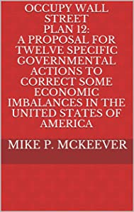 Occupy Wall Street Plan 12: A Proposal for Twelve Specific Governmental Actions to Correct Some Economic Imbalances in the United States of America