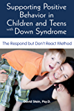Supporting Positive Behavior in Children and Teens with Down Syndrome: The Respond but Don't React Method (English Edition)