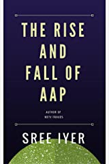 The Rise and Fall of Aam Aadmi Party: How a party came from nowhere to capture power in the state of Delhi only to fade away just as quickly Kindle Edition