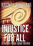 Injustice For All - A Harper Ross Legal Thriller