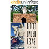 6 Feet Under Texas: Unique, Famous, & Historic Graves in the Lone Star State (Cemetery Tales Book 1)