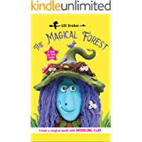 The Magical Forest: Hours of Fun With Clay Creating Enchanted Creatures And Endless Fairy Tales – An Easy Step-By-Step…