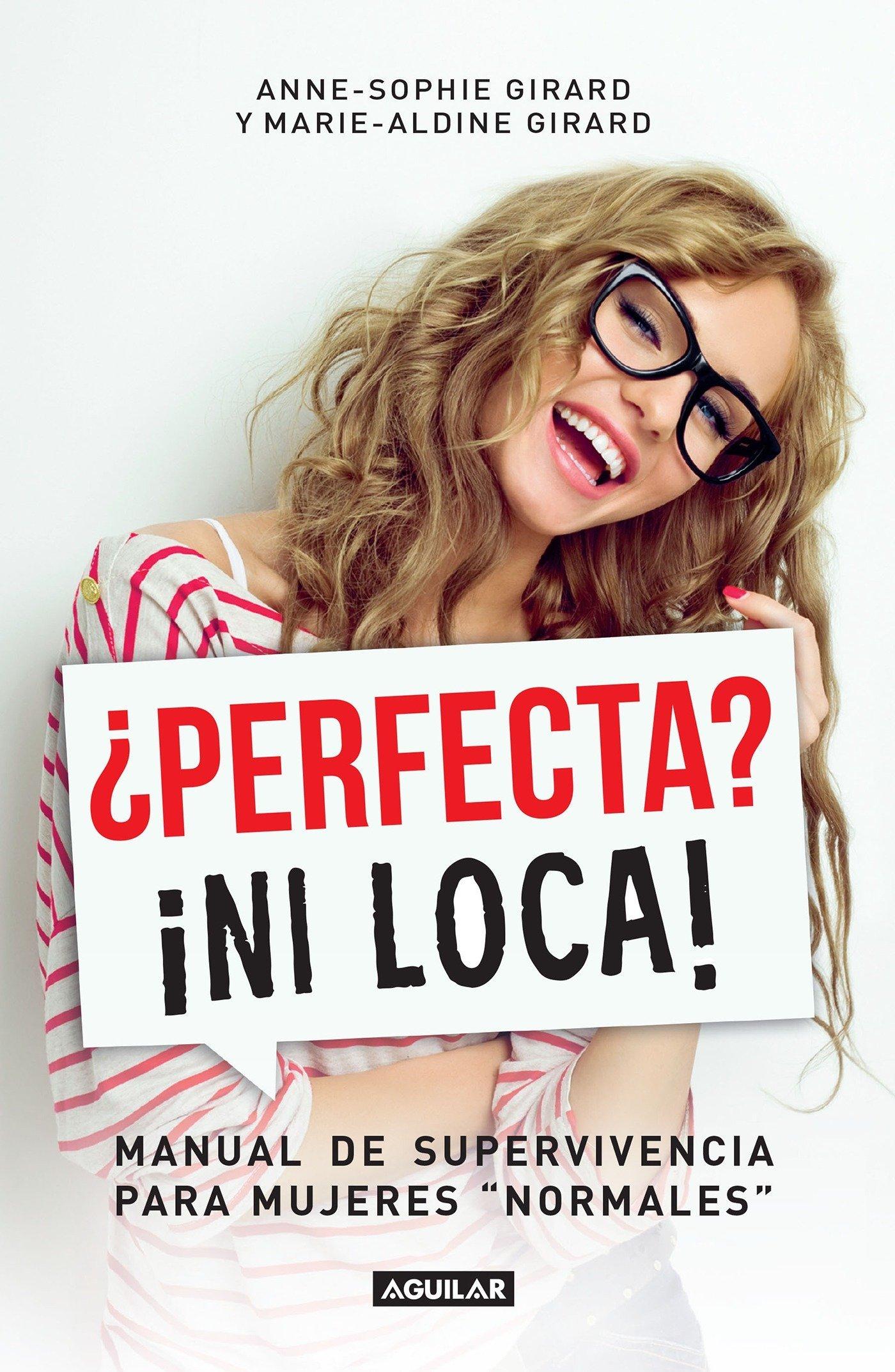 Download ¿Perfecta? ¡Ni loca! / Perfect? Not a Chance: A Survival Guide for Normal Women (Spanish Edition) pdf epub