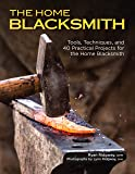 The Home Blacksmith: Tools, Techniques, and 40 Practical Projects for the Home Blacksmith (Fox Chapel Publishing) Beginner's Guide; Step-by-Step Directions & Over 500 Photos to Help You Start Smithing