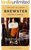 The Lazy All-Grain Brewster: Keeping It Simple