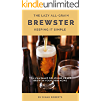 The Lazy All-Grain Brewster: Keeping It Simple (Bar Napkin Guides Book 2)