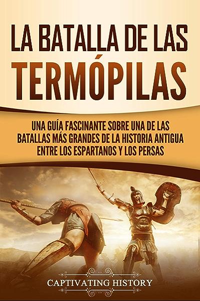 La Batalla de las Termópilas: Una Guía Fascinante sobre una de las ...