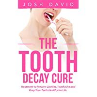 Toothache: Tooth Decay Cure: Treatment to Prevent Cavities, Toothache and Keep Your...