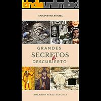 Grandes secretos al descubierto: Un estudio apologético sobre algunos de los misterios más controversiales de la Biblia (Apologética nº 1)