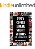 FIFTY COFFEE BREAK SHORT STORIES with a twist or two!