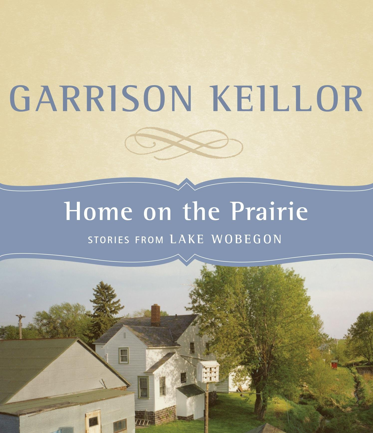 Home on the Prairie: Stories from Lake Wobegon: Garrison Keillor:  9781565117860: Amazon.com: Books
