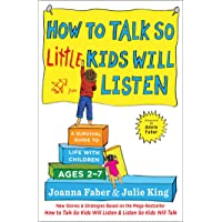 How to Talk so Little Kids Will Listen: A Survival Guide to Life with Children Ages...