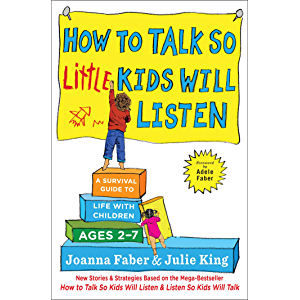 How to Talk so Little Kids Will Listen: A Survival Guide to Life with Children Ages 2-7 (The How To Talk Series)