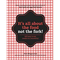 It's All About the Food, Not the Fork: 107 easy to eat meals in a mouthful