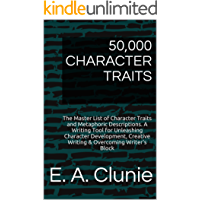50,000 CHARACTER TRAITS: The Master List of Character Traits and Metaphoric Descriptions. A Writing Tool for Unleashing Character Development, Creative ... Lists and Writing Tips & Tools Book 1)