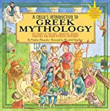 A Child's Introduction to Greek Mythology: The Stories of the Gods, Goddesses, Heroes, Monsters, and Other Mythical…