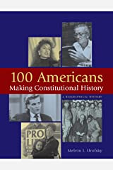 100 Americans Making Constitutional History: A Biographical History Kindle Edition