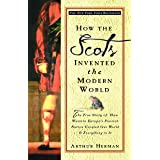 How the Scots Invented the Modern World: The True Story of How Western Europe's Poorest Nation Created Our World & Everything