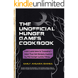 """The Unofficial Hunger Games Cookbook: From Lamb Stew to """"Groosling"""" - More than 150 Recipes Inspired by The Hunger Games…"""
