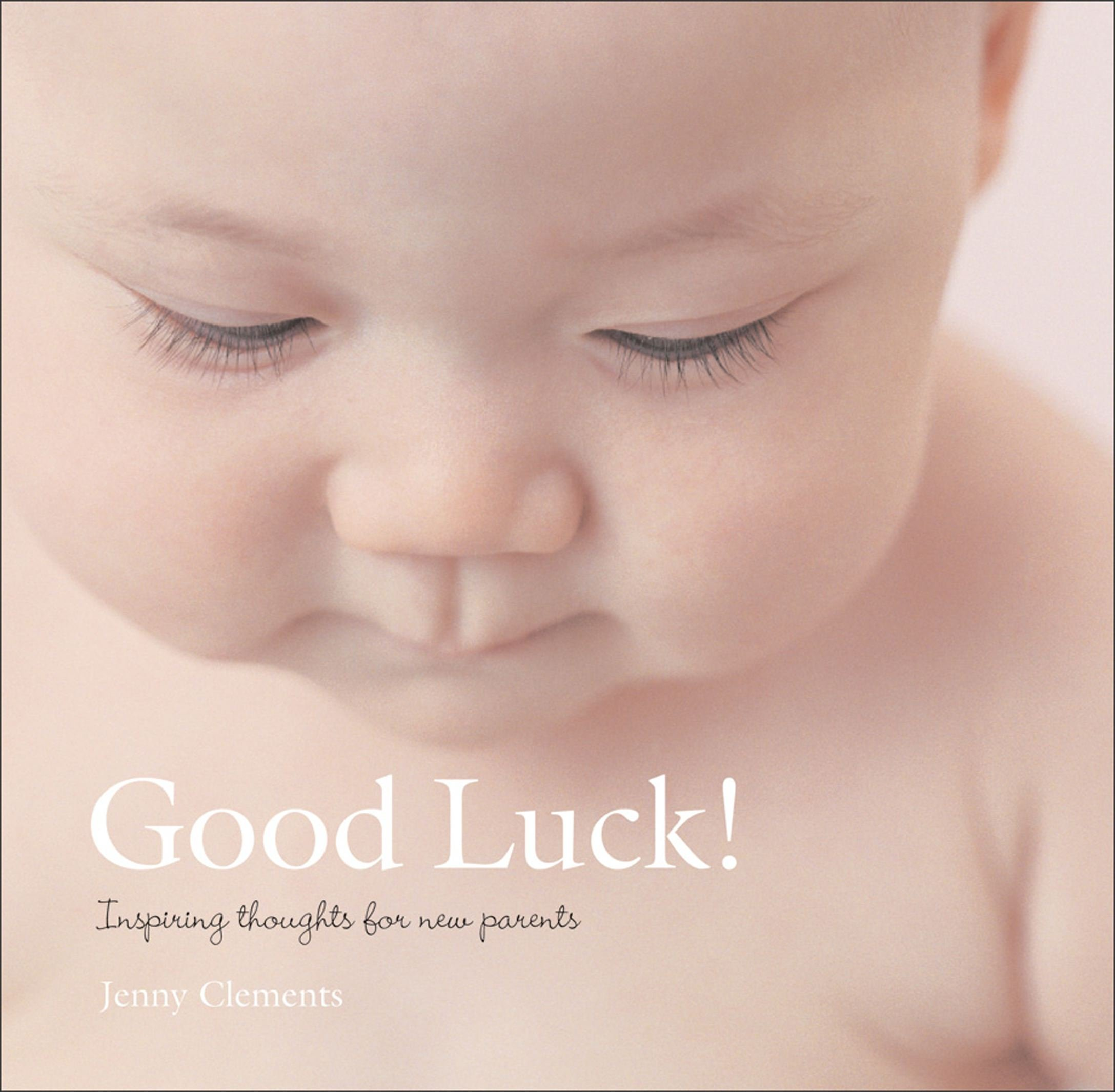Good Luck Inspiring Thoughts For New Parents Jenny Clements Pq