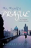 Me, Myself and Prague: An unreliable guide to Bohemia (English Edition)