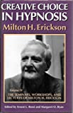 Seminars, Workshops and Lectures of Milton H. Erickson: Creative Choice in Hypnosis v. 4 (The Seminars, Workshops and Lectures of Milton H. Erickson : Vol IV)