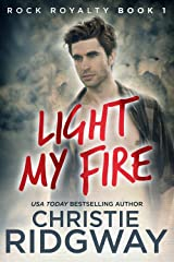 Light My Fire (Rock Royalty Book 1) Kindle Edition