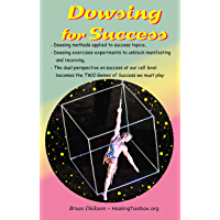 Dowsing for Success: Dowsing exercises to unblock the channels by which we receive and manifest (Best Practices in Energy Medicine Book 17) (English Edition)