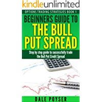 Beginners guide to The Bull Put Spread: Step by step guide to successfully trade the Bull Put Credit Spread (Options trading strategies Book 1) (English Edition)