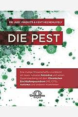 Die Pest: Eine mutige Wissenschaftlerin entdeckt ein neues humanes Retrovirus und seinen Zusammenhang mit dem Chronischen Erschöpfungssyndrom (ME/CFS), ... und anderen Krankheiten (German Edition) Kindle Edition