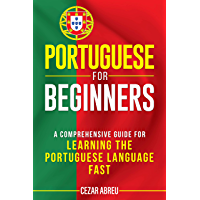 Portuguese for Beginners: A Comprehensive Guide for Learning the Portuguese Language Fast (English Edition)