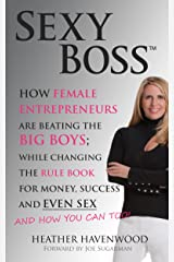 Sexy Boss - How Female Entrepreneurs Are Changing the Rule Book for Money, Success and Even Sex, and How You Can Too! Kindle Edition