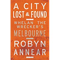 City Lost & Found: Whelan The Wrecker's Melbourne, A