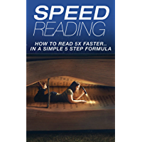 Speed Reading: How To Read 5X Faster…In A Simple 5 Step Formula (2020 UPDATE) (tips on speed reading, speed reading in a week, speed reading for professionals, ... faster and recall more) (English Edition)