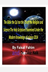 The Bible the Qu'ran the Torah the Religion and Science:The Holy Scriptures Examined Under the Modern Knowledge of science 2014 Kindle Edition
