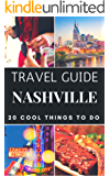 Nashville 2017 : 20 Cool Things to do during your Trip to Nashville: Top 20 Local Places You Can't Miss! (Travel Guide Nashville, Tennessee, USA)