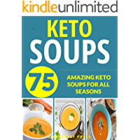 KETO SOUPS: OVER 75 AMAZING KETO SOUPS FOR ALL SEASONS (fat burning diet, low carb high fat, keto, keto diet, soup recipes, soup, soup cookbook, paleo, paleo soups, gluten free, low carb diet)