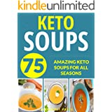 KETO SOUPS: OVER 75 AMAZING KETO SOUPS FOR ALL SEASONS (fat burning diet, low carb high fat, keto, keto diet, soup recipes, s