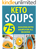 KETO SOUPS: OVER 75 AMAZING KETO SOUPS FOR ALL SEASONS (fat burning diet, low carb high fat, keto, keto diet, soup…