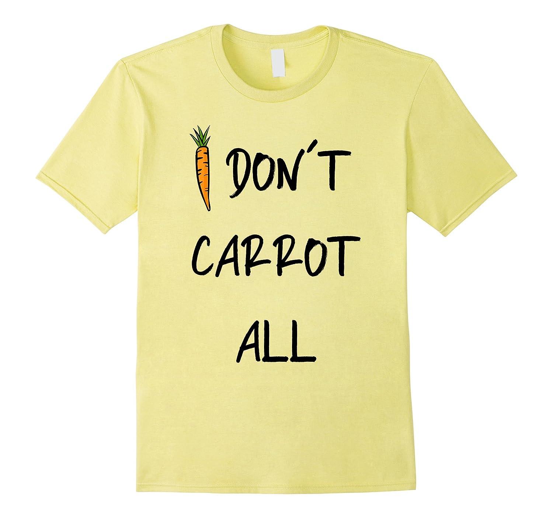 I dont carrot all Shirt Farmer Colorful Carrot Tshirt-BN