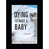Dying to Have a Baby: A True Story
