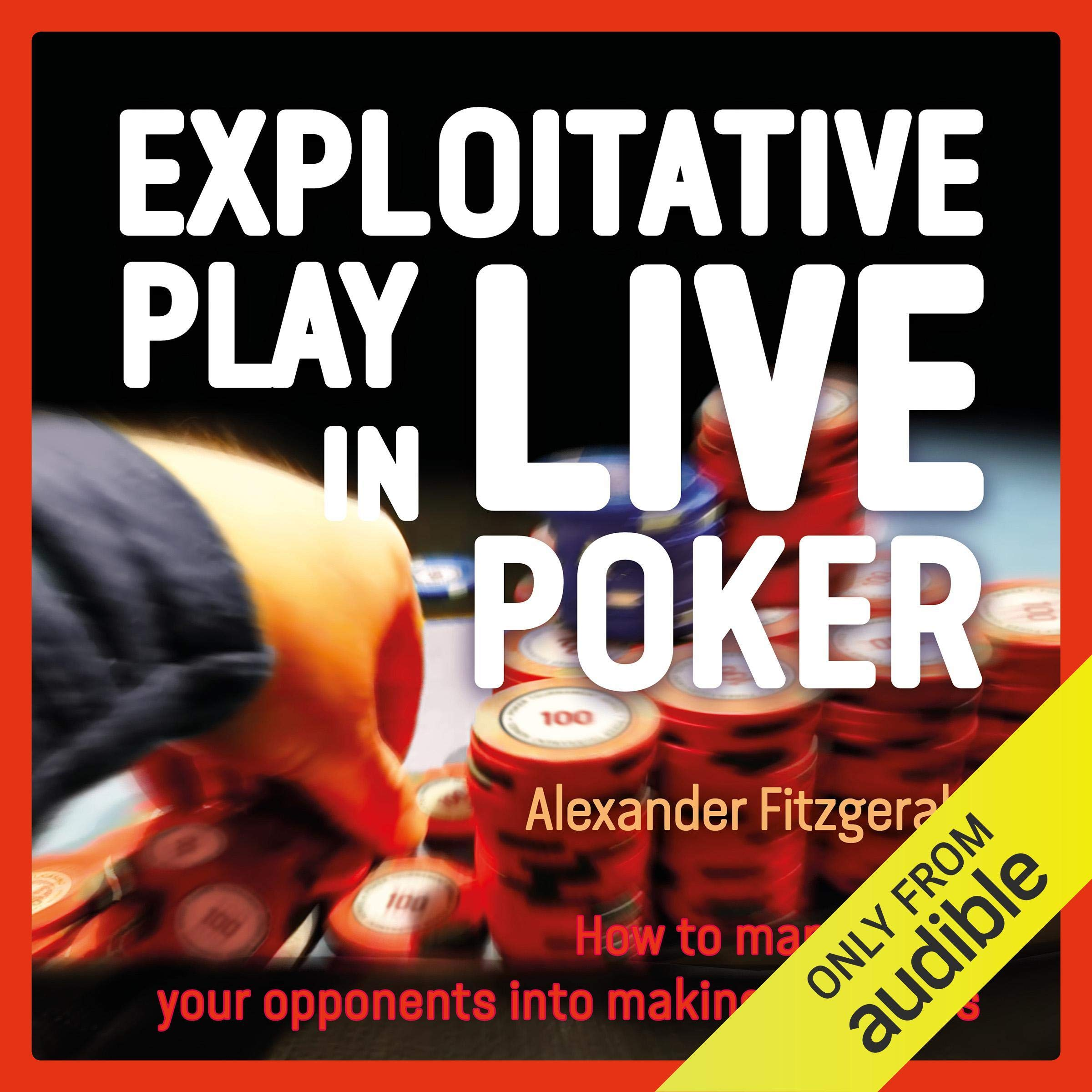 Exploitative Play In Live Poker  How To Manipulate Your Opponents Into Making Mistakes