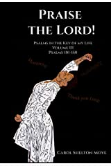 Praise the Lord: Psalms 101-150 (Psalms in the Key of my Life Book 3) Kindle Edition