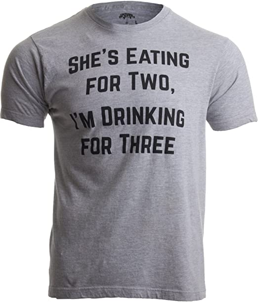 54f4a1faa Drinking for Three | Funny New Dad Father Pregnancy Announcement Joke T- Shirt-(