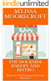 THE DOCKSIDE BAKERY AND BISTRO: Book Five: The Seascape Cove Cozy Mysteries
