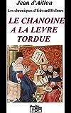 LE CHANOINE A LA LEVRE TORDUE: Les chroniques d'Edward Holmes sous la régence du duc de Bedford et durant la cruelle et sanglante guerre entre les Armagnacs et les Bourguignons