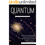 Quantum Physics for Beginners: Discover the Most Mind-Blowing Quantum Physics Theories by Analyzing the Greatest Physics…