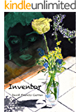 Inventor: (a novel about how infatuation can fuel inspiration)