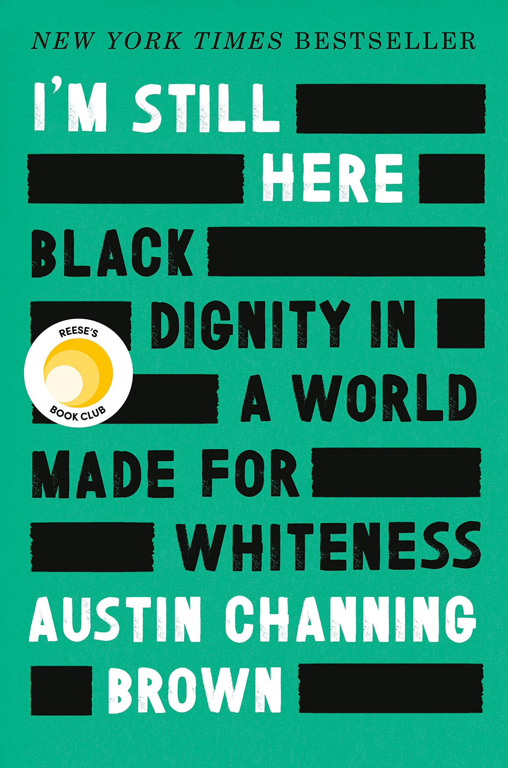 I'm Still Here: Black Dignity in a World Made for Whiteness: Channing  Brown, Austin: 9781524760854: Amazon.com: Books
