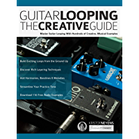 Guitar Looping The Creative Guide: Master Guitar Looping With Hundreds of Creative, Musical Examples (Guitar pedals and effects Book 2) (English Edition)
